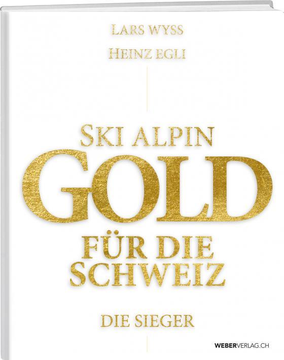 Cover-Bild Ski alpin. Gold für die Schweiz. Die Sieger