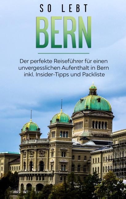Cover-Bild So lebt Bern: Der perfekte Reiseführer für einen unvergesslichen Aufenthalt in Bern inkl. Insider-Tipps und Packliste