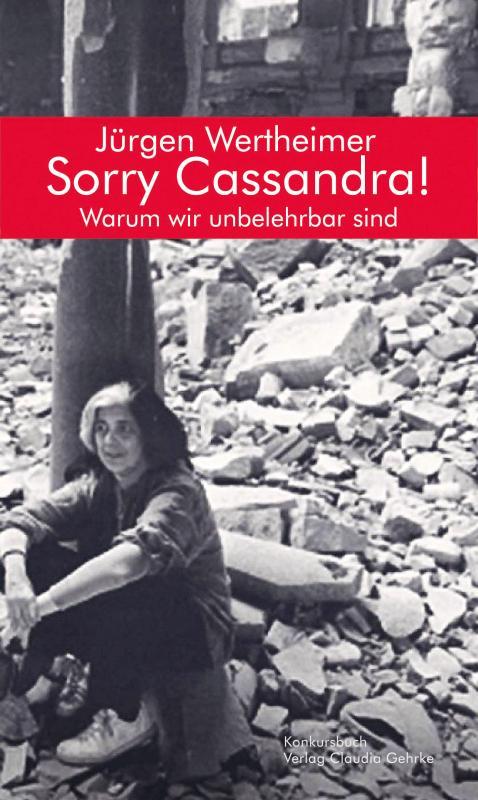 Cover-Bild Sorry Cassandra! Warum wir unbelehrbar sind