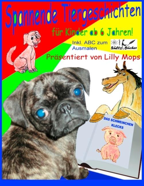 Cover-Bild Spannende Tiergeschichten für Kinder - präsentiert von Lilly Mops - inkl. ABC Ausmalseiten