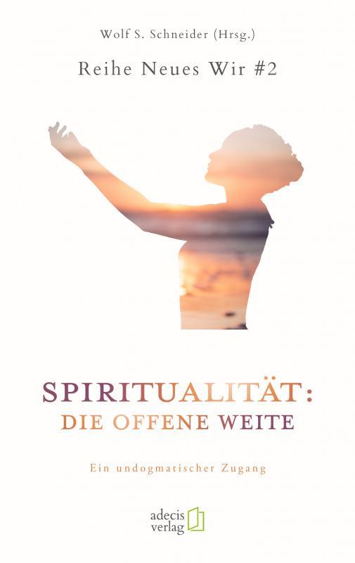 Cover-Bild Spiritualität: Die offene Weite