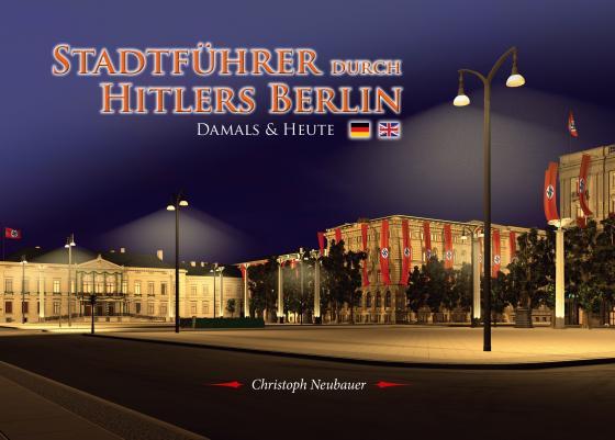 Cover-Bild Stadtführer durch Hitlers Berlin – Damals & Heute (Deutsch/ Englisch)