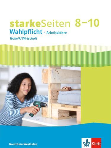 Cover-Bild starkeSeiten Wahlpflicht – Arbeitslehre Technik/Wirtschaft 8–10. Ausgabe Nordrhein-Westfalen