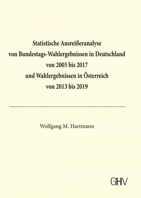 Cover-Bild Statistische Ausreißeranalyse von Bundestags-Wahlergebnissen in Deutschland von 2005 bis 2017 und Wahlergebnissen in Österreich von 2013 bis 2019