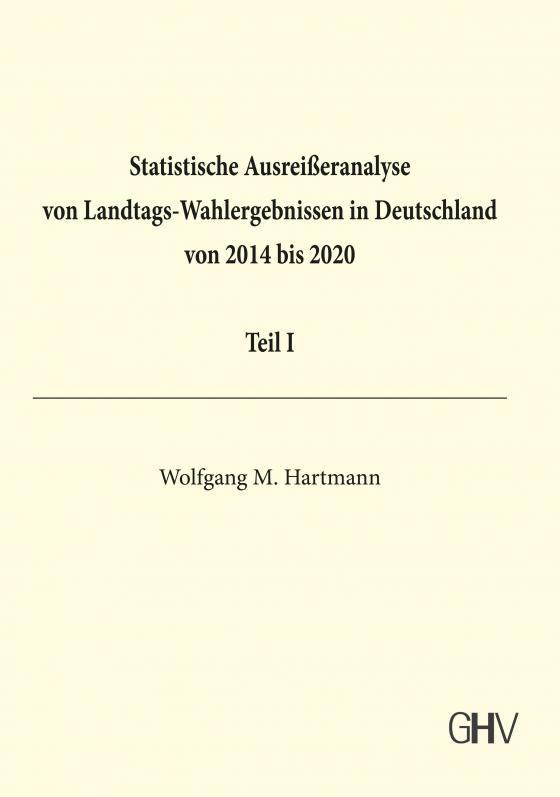 Cover-Bild Statistische Ausreißeranalyse von Landtags-Wahlergebnissen in Deutschland von 2014 bis 2020 Teil I