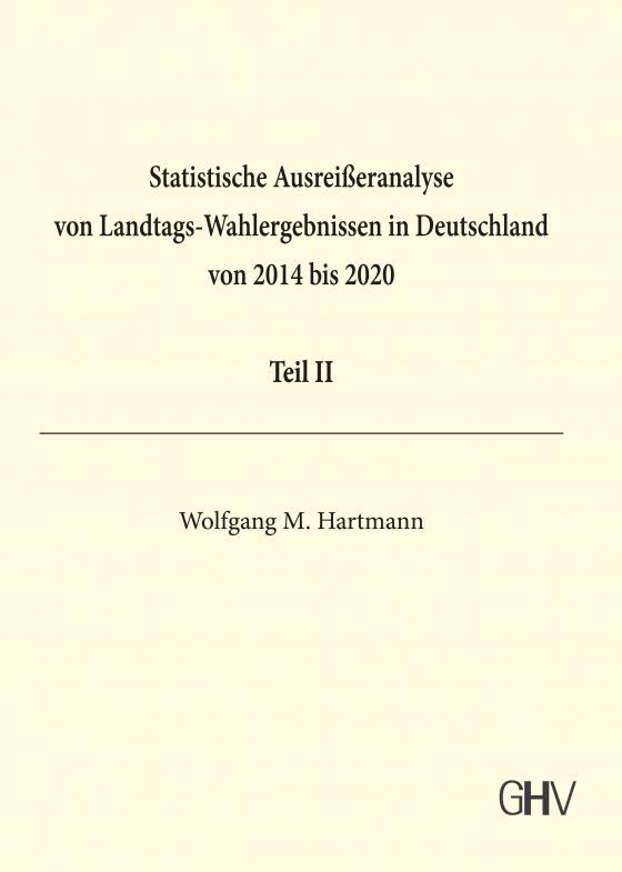 Cover-Bild Statistische Ausreißeranalyse von Landtags-Wahlergebnissen in Deutschland von 2014 bis 2020 Teil II