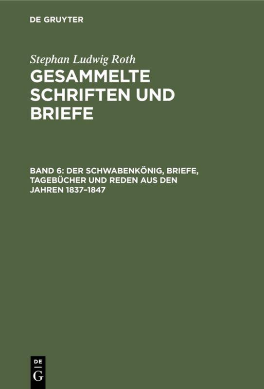 Cover-Bild Stephan Ludwig Roth: Gesammelte Schriften und Briefe / Der Schwabenkönig, Briefe, Tagebücher und Reden aus den Jahren 1837–1847