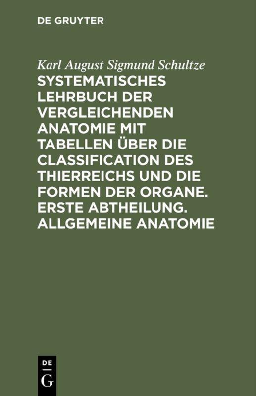 Cover-Bild Systematisches Lehrbuch der vergleichenden Anatomie mit Tabellen über die Classification des Thierreichs und die Formen der Organe. Erste Abtheilung. Allgemeine Anatomie