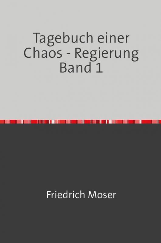 Cover-Bild Tagebuch einer Chaos - Regierung / Tagebuch einer Chaos - Regierung Band 1