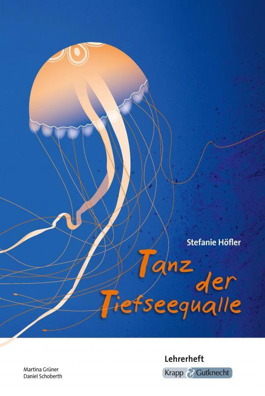 Cover-Bild Tanz der Tiefseequalle Stefanie Höfler - Lehrerheft