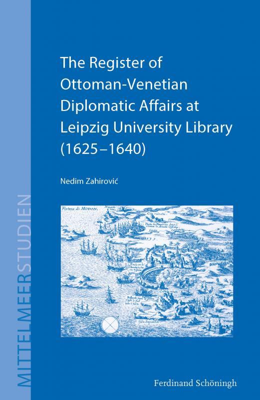 Cover-Bild The Register of Ottoman-Venetian Diplomatic Affairs at Leipzig University Library (1625–1640)