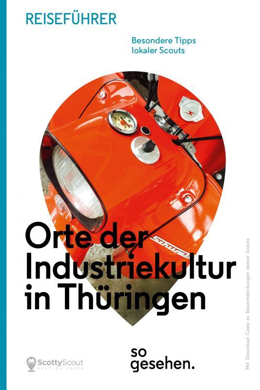 Cover-Bild Thüringen Reiseführer: Orte der Industriekultur in Thüringen so gesehen.