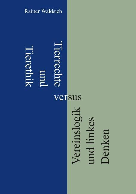 Cover-Bild Tierrechte und Tierethik versus Vereinslogik und linkes Denken
