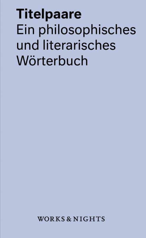Cover-Bild Titelpaare. Ein philosophisches und literarisches Wörterbuch