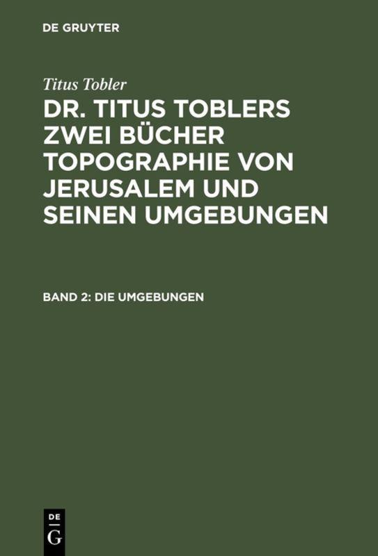 Cover-Bild Titus Tobler: Dr. Titus Toblers zwei Bücher Topographie von Jerusalem... / Die Umgebungen