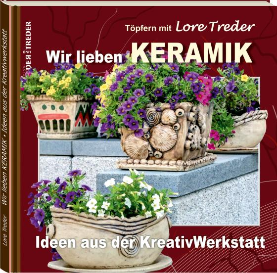 Cover-Bild Töpfern mit Lore Treder | Wir lieben KERAMIK | Ideen aus der Kreativwerkstatt