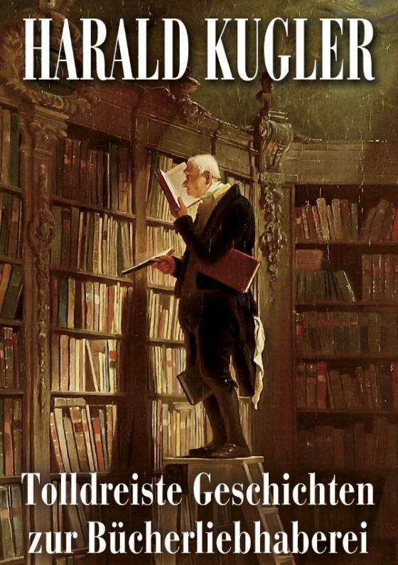Cover-Bild Tolldreiste Geschichten zur Bücherliebhaberei