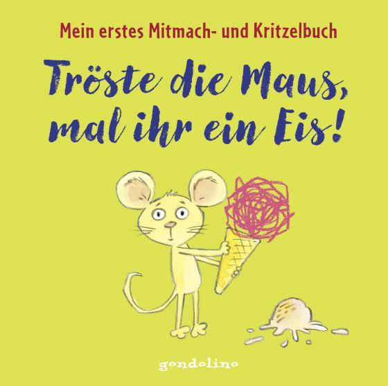 Cover-Bild Tröste die Maus, mal ihr ein Eis! Mein erstes Mitmach- und Kritzelbuch ab 2 Jahre