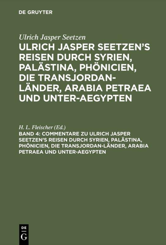 Cover-Bild Ulrich Jasper Seetzen: Ulrich Jasper Seetzen's Reisen durch Syrien,... / Commentare zu Ulrich Jasper Seetzen's Reisen durch Syrien, Palästina, Phönicien, die Transjordan-Länder, Arabia Petraea und Unter-Aegypten