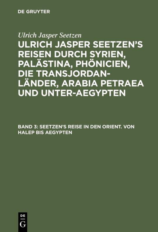 Cover-Bild Ulrich Jasper Seetzen: Ulrich Jasper Seetzen's Reisen durch Syrien,... / Seetzen's Reise in den Orient. Von Halep bis Aegypten