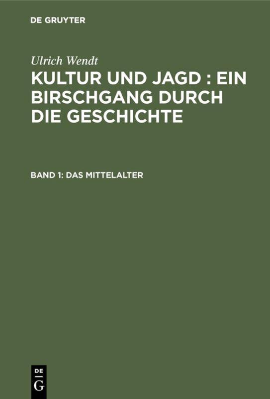 Cover-Bild Ulrich Wendt: Kultur und Jagd : ein Birschgang durch die Geschichte / Das Mittelalter