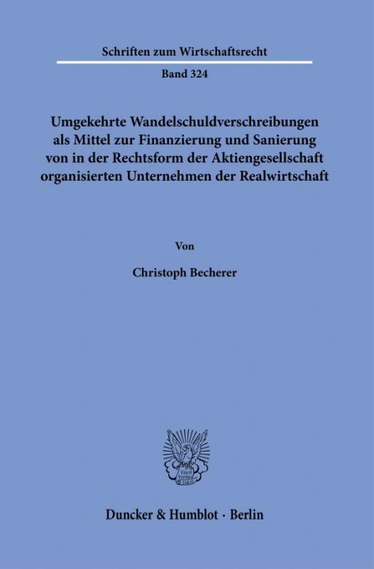 Cover-Bild Umgekehrte Wandelschuldverschreibungen als Mittel zur Finanzierung und Sanierung von in der Rechtsform der Aktiengesellschaft organisierten Unternehmen der Realwirtschaft.