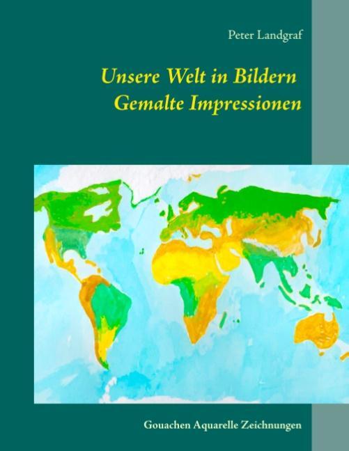 Cover-Bild Unsere Welt in Bildern Gemalte Impressionen