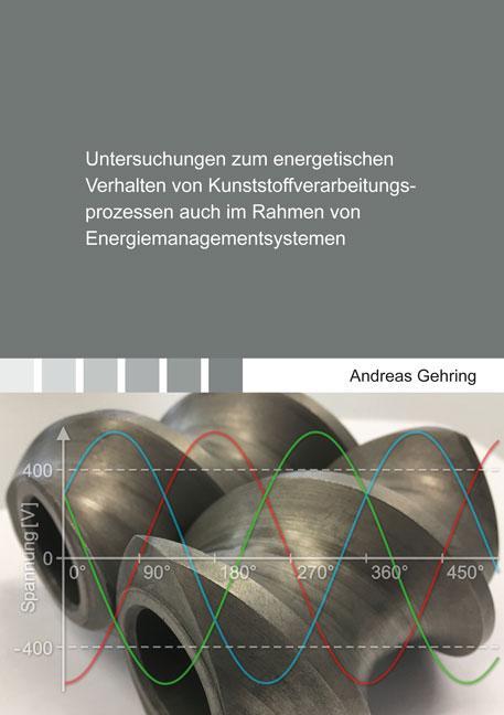 Cover-Bild Untersuchungen zum energetischen Verhalten von Kunststoffverarbeitungsprozessen auch im Rahmen von Energiemanagementsystemen