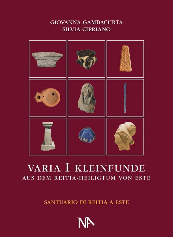 Cover-Bild Varia I Die nichtmetallenen Kleinfunde aus dem Reitia–Heiligtum von Este (Ausgrabungen 1880-1916 und 1987-1991)