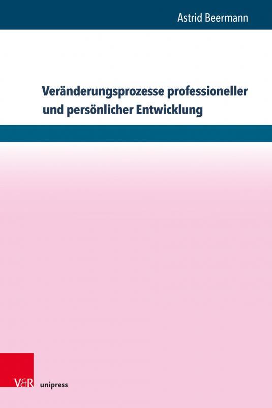 Cover-Bild Veränderungsprozesse professioneller und persönlicher Entwicklung
