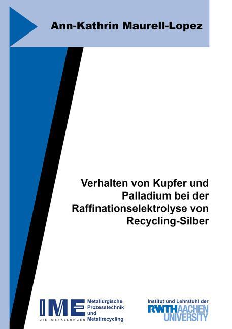 Cover-Bild Verhalten von Kupfer und Palladium bei der Raffinationselektrolyse von Recycling-Silber