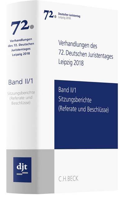 Cover-Bild Verhandlungen des 72. Deutschen Juristentages Leipzig 2018 Band II/1: Sitzungsberichte - Referate und Beschlüsse