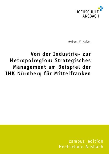 Cover-Bild Von der Industrie- zur Metropolregion: Strategisches Management am Beispiel der IHK Nürnberg für Mittelfranken