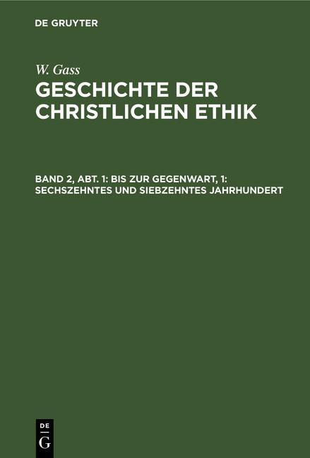 Cover-Bild W. Gass: Geschichte der christlichen Ethik / Bis zur Gegenwart, 1: Sechszehntes und siebzehntes Jahrhundert