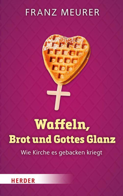 Cover-Bild Waffeln, Brot und Gottes Glanz