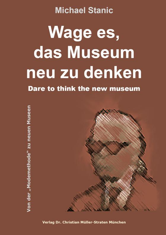 Cover-Bild Wage es, das Museum neu zu denken - Dare to think the new museum