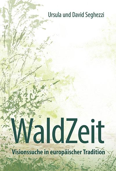 Cover-Bild WaldZeit - Visionssuche in europäischer Tradition