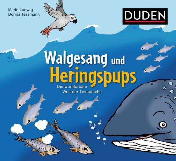 Cover-Bild Walgesang und Heringspups - Die wunderbare Welt der Tiersprache