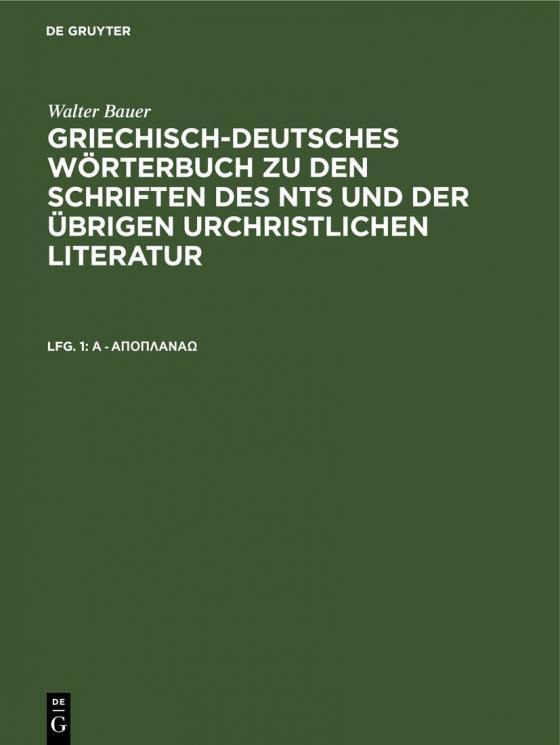 Cover-Bild Walter Bauer: Griechisch-Deutsches Wörterbuch zu den Schriften des... / A - άποπλανάω