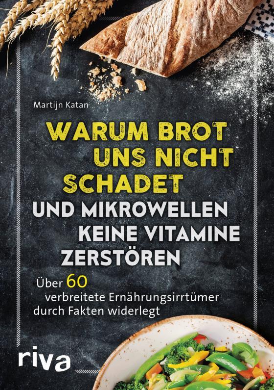 Cover-Bild Warum Brot uns nicht schadet und Mikrowellen keine Vitamine zerstören
