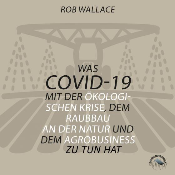 Cover-Bild Was COVID-19 mit der ökologischen Krise, dem Raubbau an der Natur und dem Agrobusiness zu tun hat