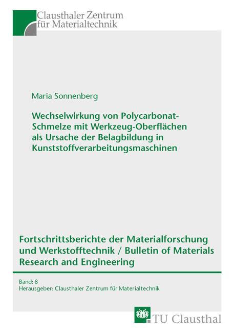 Cover-Bild Wechselwirkung von Polycarbonat-Schmelze mit Werkzeug-Oberflächen als Ursache der Belagbildung in Kunststoffverarbeitungsmaschinen