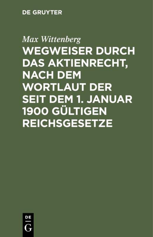 Cover-Bild Wegweiser durch das Aktienrecht, nach dem Wortlaut der seit dem 1. Januar 1900 gültigen Reichsgesetze
