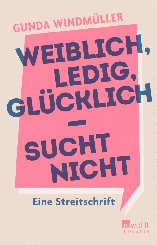 Cover-Bild Weiblich, ledig, glücklich - sucht nicht