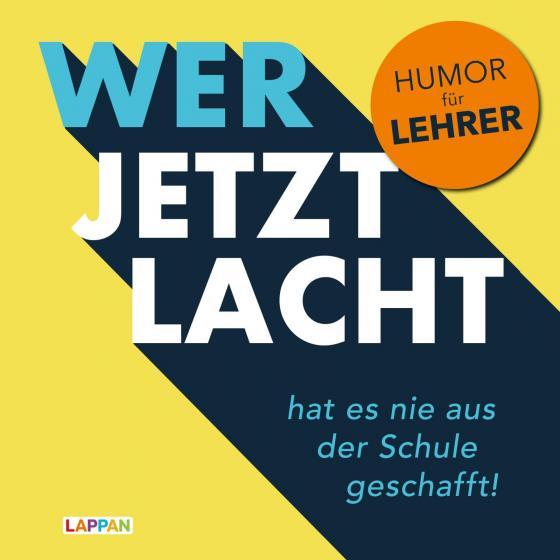Cover-Bild Wer jetzt lacht, hat es nie aus der Schule geschafft