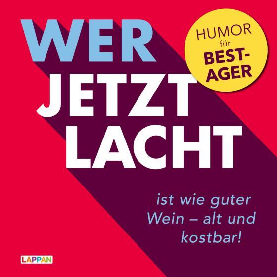 Cover-Bild Wer jetzt lacht, ist wie guter Wein - alt und kostbar!