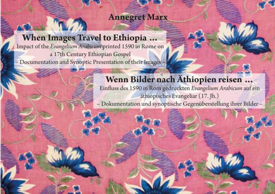 Cover-Bild When Images Travel to Ethiopia … Impact of the Evangelium Arabicum printed 1590 in Rome on a 17th Century Ethiopian Gospel – Documentation and Synoptic Presentation of their Images –