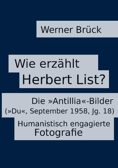 "Cover-Bild Wie erzählt Herbert List? Die ""Antillia""-Bilder (""Du"", September 1958, Jg. 18). Humanistisch engagierte Fotografie"