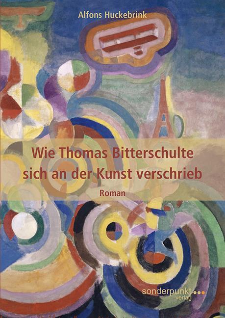 Cover-Bild Wie Thomas Bitterschulte sich an der Kunst verschrieb