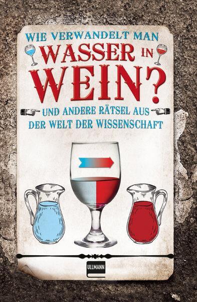 Cover-Bild Wie verwandelt man Wasser in Wein?